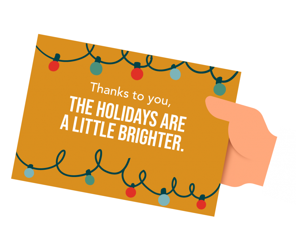 Thanks to you, the holidays are a little brighter.